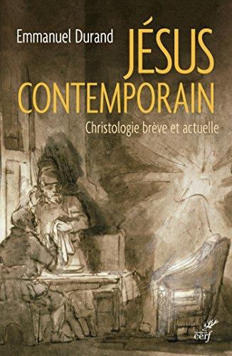 Jésus contemporain : Christologie brève et actuelle par Emmanuel Durand