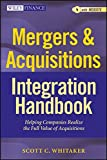 Mergers & Acquisitions Integration Handbook: Helping Companies Realize The Full Value of Acquisitions. + Website (Wiley Finance Editions)