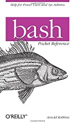 bash Pocket Reference (Pocket Reference (O'Reilly)) by Arnold Robbins (2010-05-17)