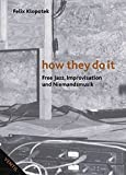 How They Do It: Free Jazz, Improvisation und Niemandsmusik (Bibliothek der Popgeschichte)