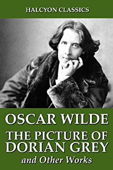 The Picture of Dorian Grey and Other Works by Oscar Wilde (Halcyon Classics) (English Edition) von [Wilde, Oscar]