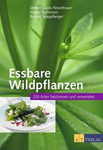 Essbare Wildpflanzen: 200 Arten bestimmen und verwenden - Die Fotos, Welt Verändert Die