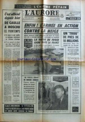 AURORE (L') [No 6647] du 13/01/1966 - DE GAULLE A MOSCOU - L'ARMEE EN ACTION CONTRE LA NEIGE - UN TROU DE PRES DE 10 MILLIONS - GENERAL DE LA SUZE - LE MARCHE COMMUN - CHOMAGE LE SCUMPTEUR GIACOMETTI EST MORT - LE SOMMET DU COMMONWELTH ET LA RHODESIE - L'AMERICANOPHOBIE DE CHELEPINE A PAYE - L'ENIGME PETAIN PAR BOURGET. par Collectif