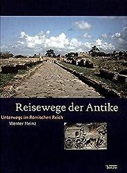 Reisewege der Antike: Unterwegs im Römischen Reich