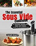 The Essential Sous Vide Cookbook: 101 Seasonal Recipes for Family and Friends using Sous Vide Precision Cooker (Sous Vide Recipes) (English Edition)