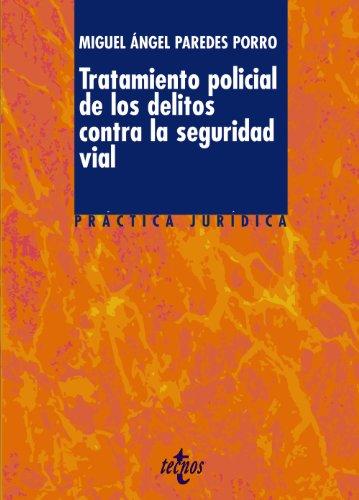 Tratamiento policial de los delitos contra la seguridad vial (Derecho - Práctica Jurídica) por Miguel Ángel Paredes Porro