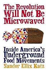 [(The Revolution Will Not be Microwaved: Inside America's Underground Food Movements)] [Author: Sandor Ellix Katz] published on (November, 2006)