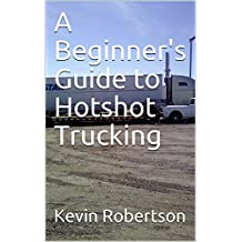 A Beginner's Guide to Hotshot Trucking (English Edition)