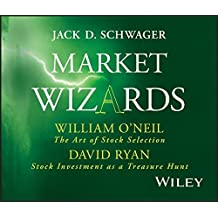 Market Wizards: Interviews with William O'Neil, The Art of Stock Selection and David Ryan, Stock Investment as a Treasure Hunt (Wiley Trading Audio)