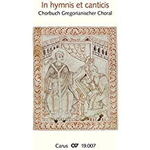 In hymnis et canticis: Chorbuch Gregorianischer Choral. 109 Gregorianische Gesänge für die kirchenmusikalische Praxis in Gottedienst und Konzert