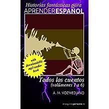Todos los cuentos: Volúmenes 1 a 6 (Historias fantásticas para aprender español)