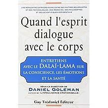 Quand l'esprit dialogue avec le corps : Entretiens avec le dalaï-lama sur la conscience, les émotions et la santé