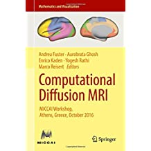 Computational Diffusion MRI: MICCAI Workshop, Athens, Greece, October 2016 (Mathematics and Visualization)