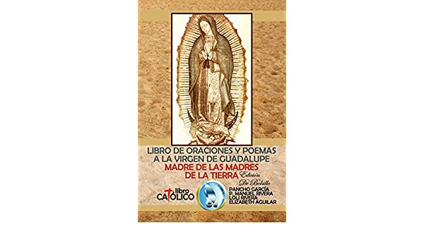 Madre de las madres de la tierra (Libro de oraciones y poemas a la Virgen de Guadalupe nº 1)