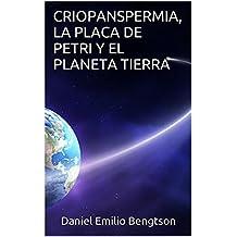 CRIOPANSPERMIA, LA PLACA DE PETRI Y EL PLANETA TIERRA (Spanish Edition)