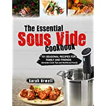 The Essential Sous Vide Cookbook: 101 Seasonal Recipes for Family and Friends using Sous Vide Precision Cooker (Sous Vide Recipes)