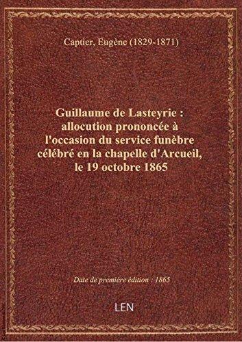Guillaume de Lasteyrie : allocution prononcée à l'occasion du service funèbre célébré en la chapelle