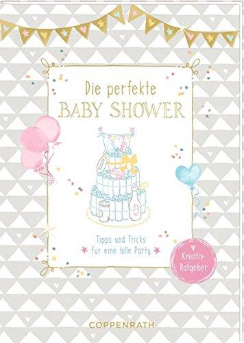 Kreativ-Ratgeber - Die perfekte Baby Shower: Tipps und Tricks für eine tolle Party