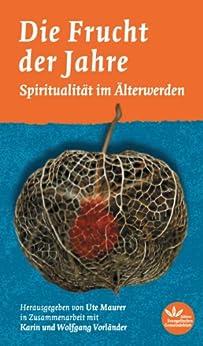 Die Frucht der Jahre: Spiritualität im Älterwerden