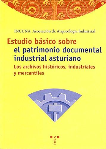 Estudio básico sobre el patrimonio documental industrial asturiano: los archivos históricos industriales y mercantiles (Biblioteconomía y Administración Cultural)