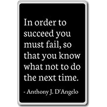 PhotoMagnets In Order to Succeed You Must Fail, so t. - Anthony J. D'Angelo - Quotes Fridge Magnet, Black - Calamità da frigo