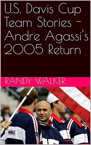 U.S. Davis Cup Team Stories - Andre Agassi's 2005 Return (English Edition) - Walker Cup