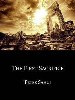The First Sacrifice (English Edition) von [Sahui, Peter]