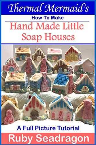 Thermal Mermaid's: How To Make Hand Made Little Soap Houses (English Edition)