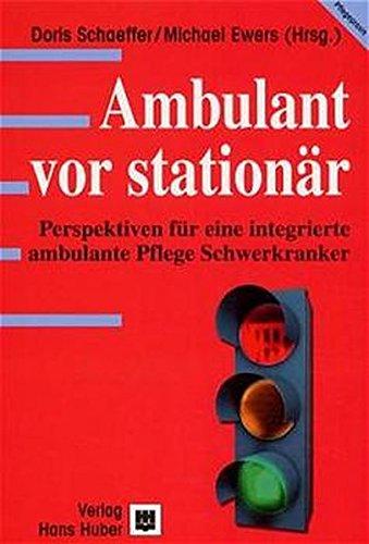 Ambulant vor stationär: Perspektiven für eine integrierte ambulante Pflege Schwerkranker