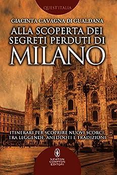Alla scoperta dei segreti perduti di Milano di [Cavagna di Gualdana, Giacinta]