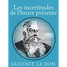 Les incertitudes de l'heure présente (Annotated) (French Edition)