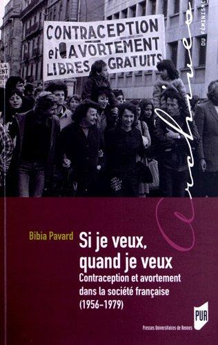 Si je veux, quand je veux : Contraceptionetavortementdanslasociétéfrançaise(1956-1979) par Bibia Pavard
