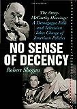 No Sense of Decency: The Army-McCarthy Hearings: A Demagogue Falls and Television Takes Charge of American Politics by Robert Shogan (2009-02-16)