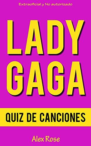 QUIZ DE CANCIONES DE LADY GAGA: ¡200 PREGUNTAS & RESPUESTAS acerca de las grandes canciones de LADY GAGA en sus álbumes THE FAME, BORN THIS WAY, ARTPOP y CHEEK TO CHEEK están incluidos!
