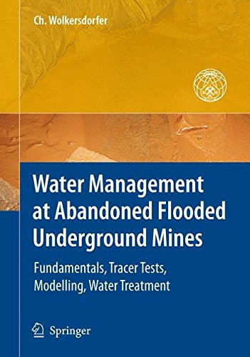 [(Water Management at Abandoned Flooded Underground Mines : Fundamentals, Tracer Tests, Modelling, Water Treatment)] [By (author) Christian Wolkersdorfer] published on (March, 2008)