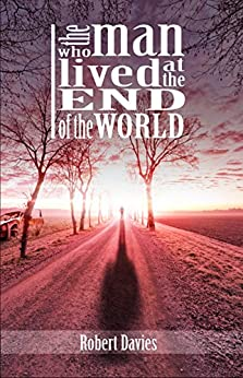 The Man Who Lived at the End of the World by [Davies, Robert]
