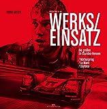 Porsche Werkseinsatz: Die großen 24-Stunden-Rennen: Nürburgring / Le Mans / Daytona - Frank Kayser