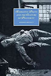 [Romantic Poets and the Culture of Posterity] (By: Andrew Bennett) [published: January, 2000]