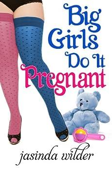 Big Girls Do It Pregnant by [Wilder, Jasinda]