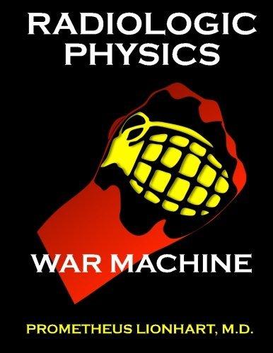 Radiologic Physics - War Machine by Prometheus Lionhart M.D. (2016-05-01)