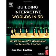 Building Interactive Worlds in 3D: Virtual Sets and Pre-visualization for Games, Film & the Web: Virtual Sets and Pre-visualization for Games, Film and the Web