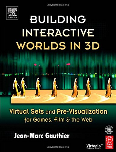 Building Interactive Worlds in 3D. Virtual Sets and Pre-visualization Games, Movies and Web.: Virtual Sets and Pre-visualization for Games, Film and the Web
