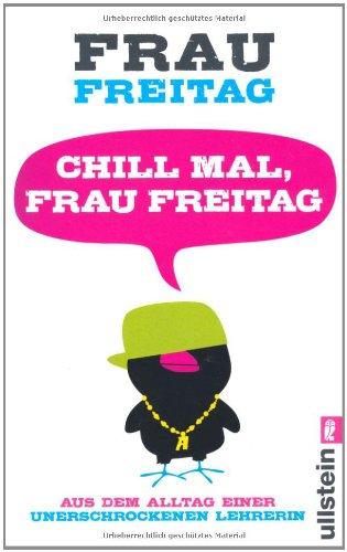 Ullstein Taschenbuch Chill mal, Frau Freitag: Aus dem Alltag einer unerschrockenen Lehrerin