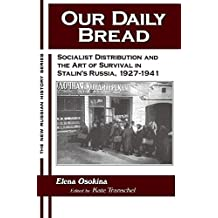 Our Daily Bread: Socialist Distribution and the Art of Survival in Stalin's Russia, 1927-1941: Socialist Distribution and the Art of Survival in Stalin's Russia, 1927-1941