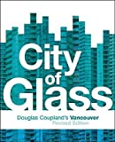 [(City of Glass: Douglas Coupland's Vancouver)] [Author: Douglas Coupland] published on (November, 2009) - Douglas Coupland