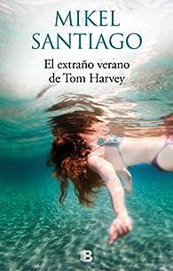 El extraño verano de Tom Harvey par Mikel Santiago