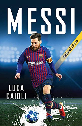 Messi: 2020 Updated Edition (Luca Caioli) (English Edition)