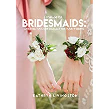 Corsage For Bridesmaids, An Extra Touch Of Delicacy For Your Wedding (English Edition)