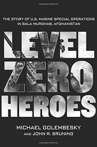 Level Zero Heroes: The Story of U.S. Marine Special Operations in Bala Murghab, Afghanistan by Michael Golembesky (2014-09-02)