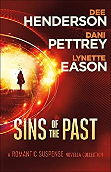 Sins of the Past: A Romantic Suspense Novella Collection di [Henderson, Dee, Pettrey, Dani, Eason, Lynette]